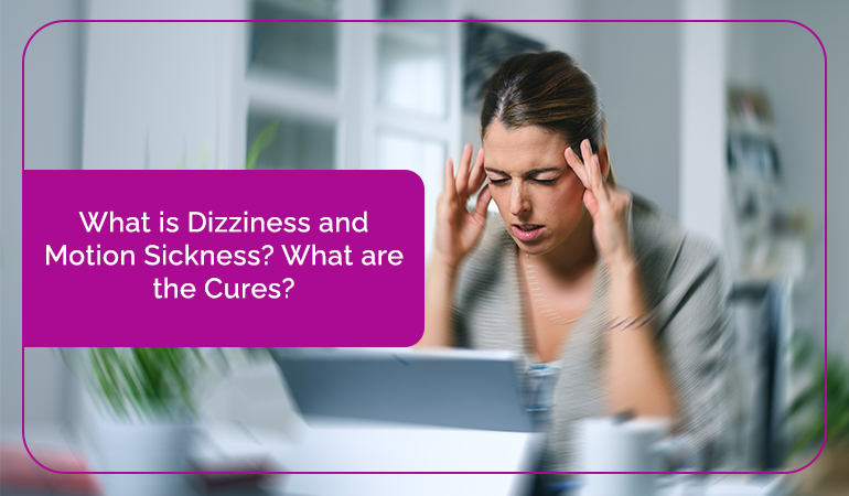 What is Dizziness and Motion Sickness